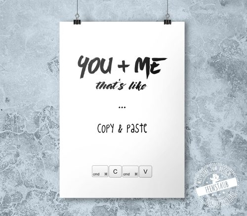 You and me, that's like copy & paste