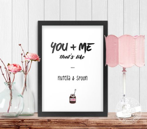 you and me, that's like nutella & spoon Poster