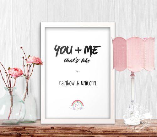 You & me, that's like rainbow & unicorn Poster