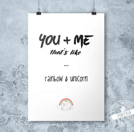 You & me, that's like rainbow & unicorn