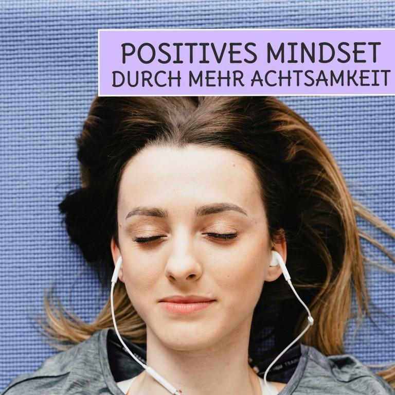 Achtsamkeit Anleitung und Übungen für ein positiveres Mindset